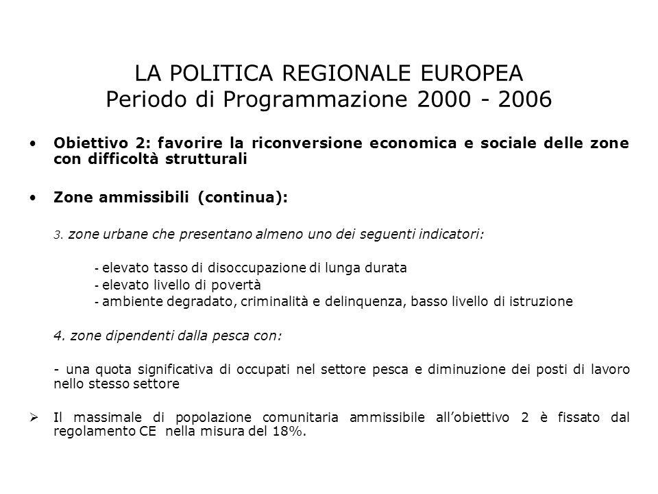 LA POLITICA REGIONALE EUROPEA Periodo di Programmazione 2000 - 2006 Obiettivo 2: favorire la riconversione economica e sociale delle zone con difficol