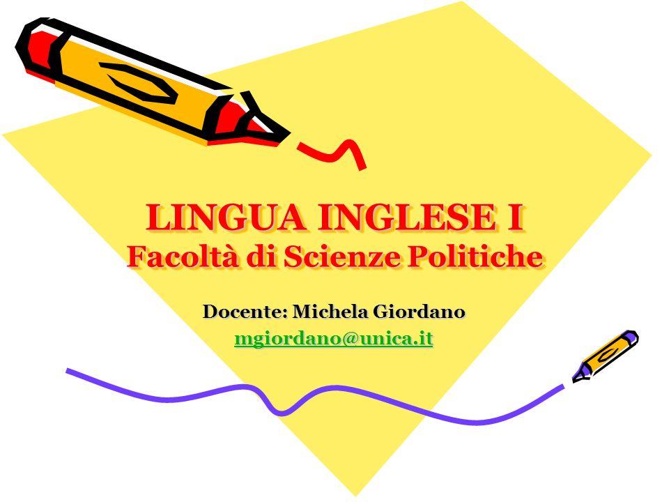 LINGUA INGLESE I Facoltà di Scienze Politiche Docente: Michela Giordano mgiordano@unica.it