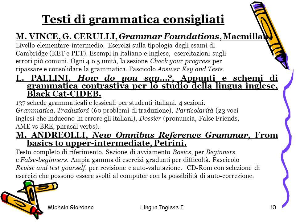Michela GiordanoLingua Inglese I10 Testi di grammatica consigliati M. VINCE, G. CERULLI, Grammar Foundations, Macmillan. Livello elementare-intermedio
