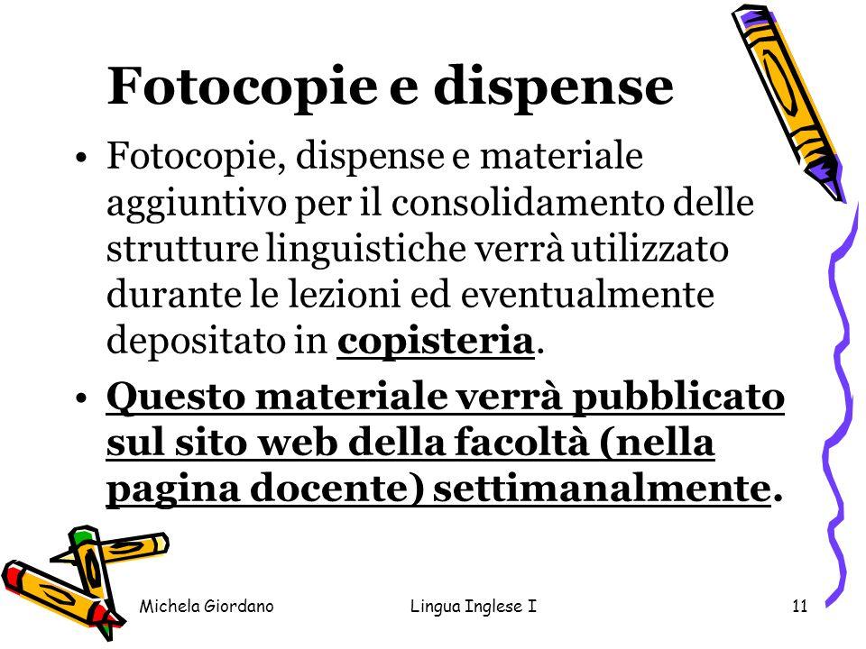 Michela GiordanoLingua Inglese I11 Fotocopie e dispense Fotocopie, dispense e materiale aggiuntivo per il consolidamento delle strutture linguistiche