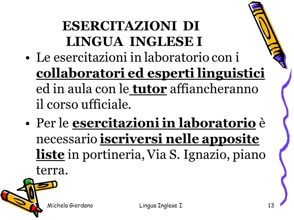 Michela GiordanoLingua Inglese I13 ESERCITAZIONI DI LINGUA INGLESE I Le esercitazioni in laboratorio con i collaboratori ed esperti linguistici ed in