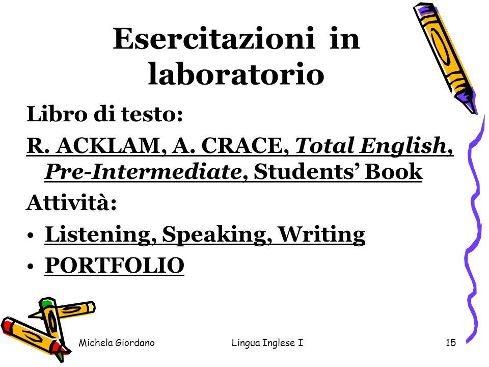 Michela GiordanoLingua Inglese I15 Esercitazioni in laboratorio Libro di testo: R. ACKLAM, A. CRACE, Total English, Pre-Intermediate, Students Book At