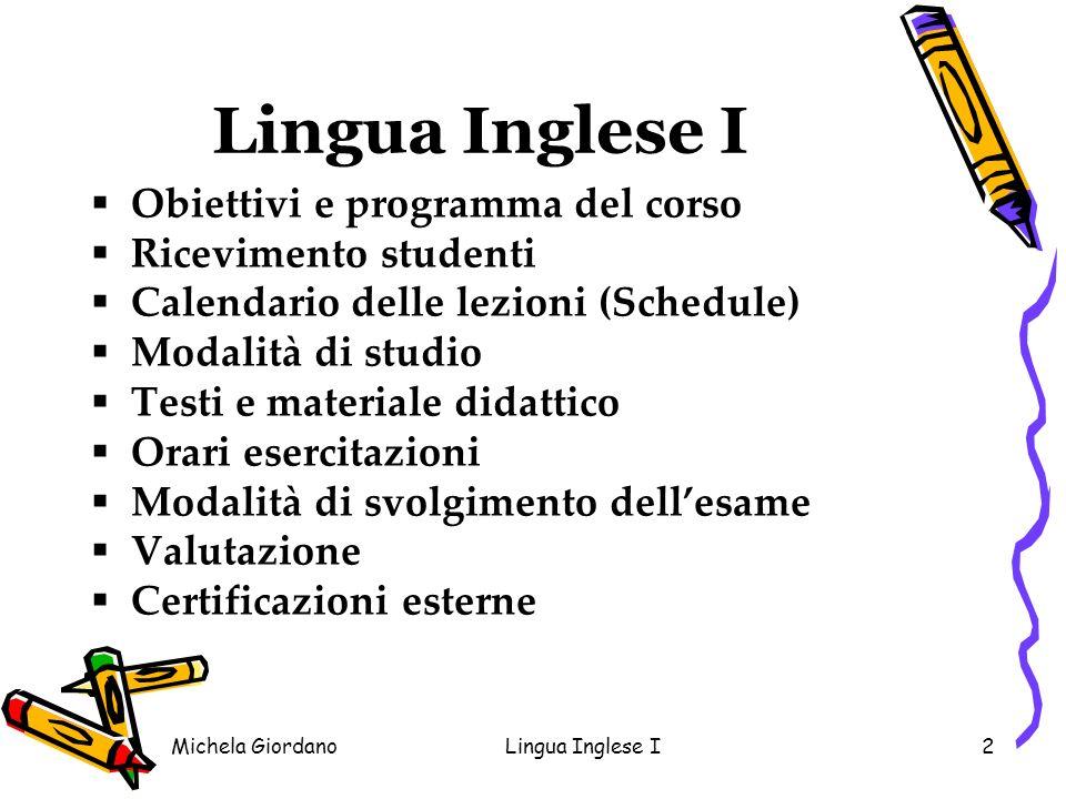 Michela GiordanoLingua Inglese I2 Obiettivi e programma del corso Ricevimento studenti Calendario delle lezioni (Schedule) Modalità di studio Testi e