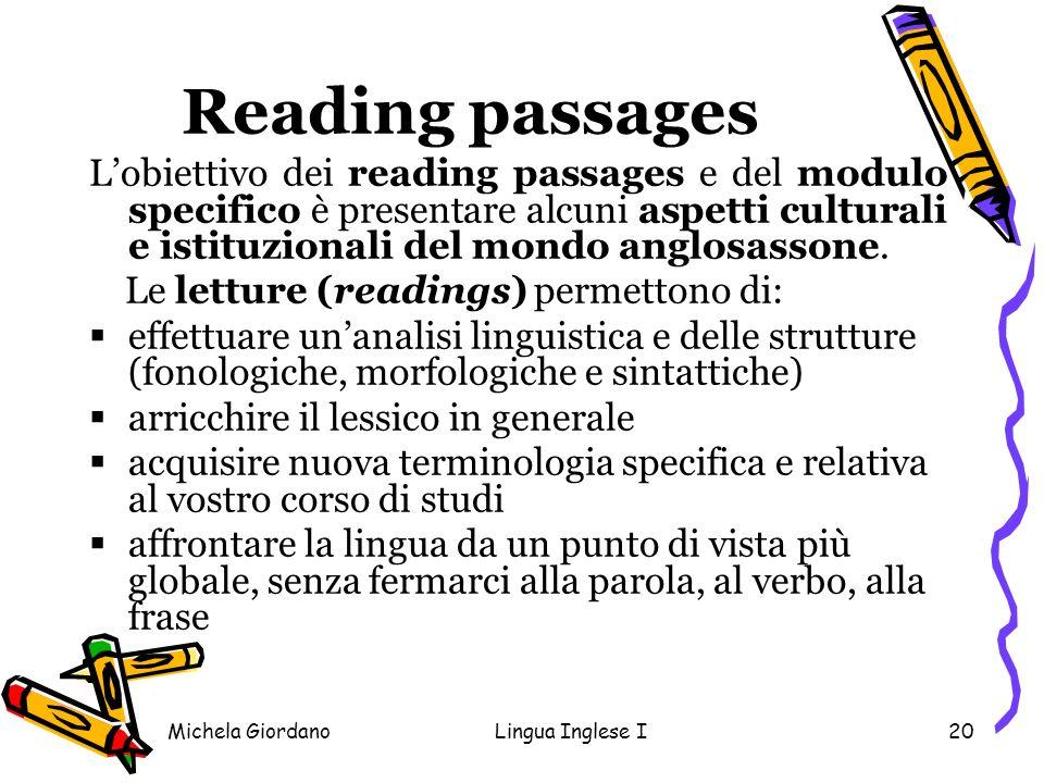 Michela GiordanoLingua Inglese I20 Reading passages Lobiettivo dei reading passages e del modulo specifico è presentare alcuni aspetti culturali e ist