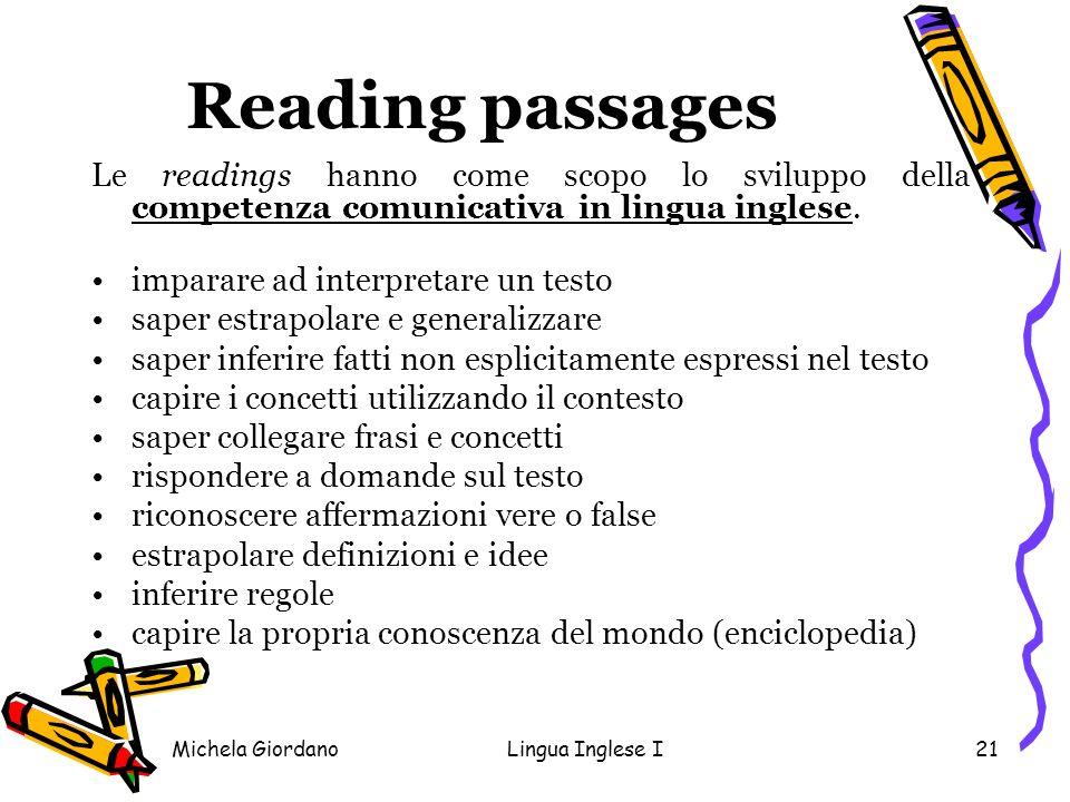 Michela GiordanoLingua Inglese I21 Reading passages Le readings hanno come scopo lo sviluppo della competenza comunicativa in lingua inglese. imparare