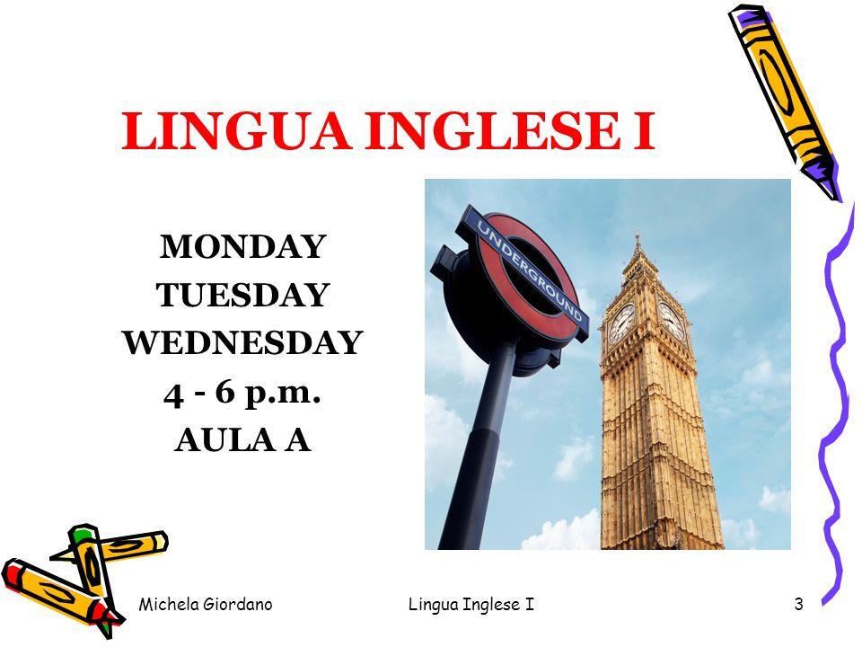 Michela GiordanoLingua Inglese I3 LINGUA INGLESE I MONDAY TUESDAY WEDNESDAY 4 - 6 p.m. AULA A