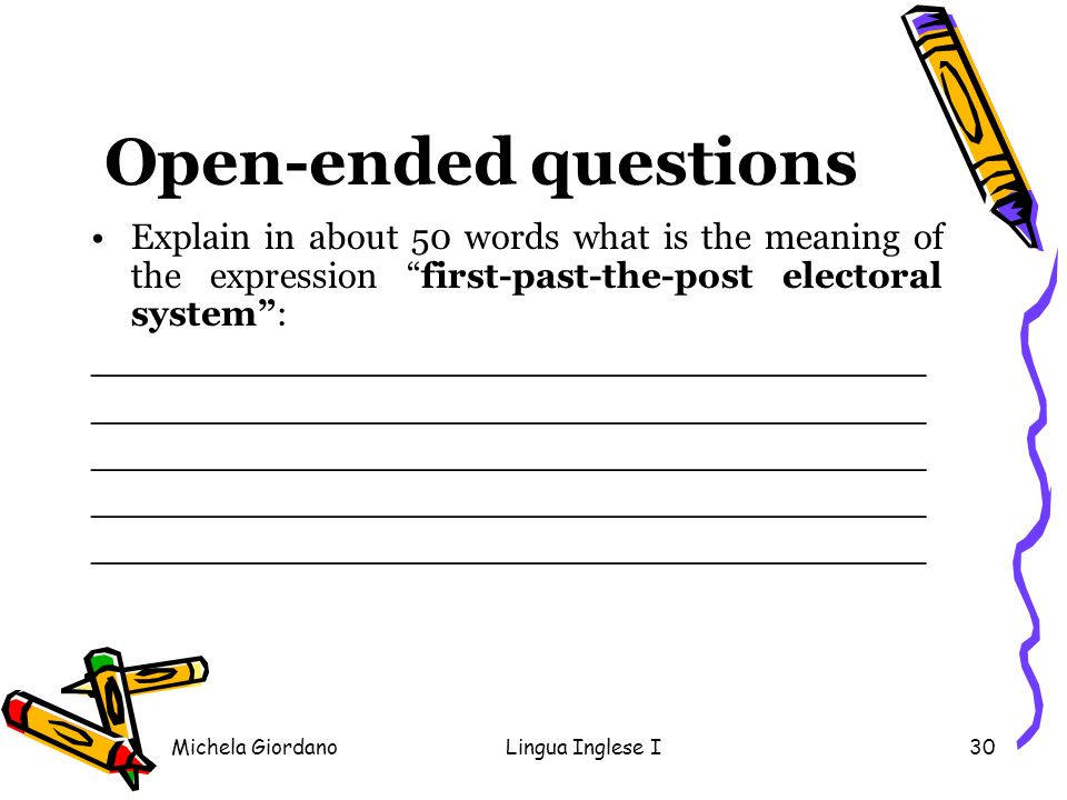 Michela GiordanoLingua Inglese I30 Open-ended questions Explain in about 50 words what is the meaning of the expression first-past-the-post electoral