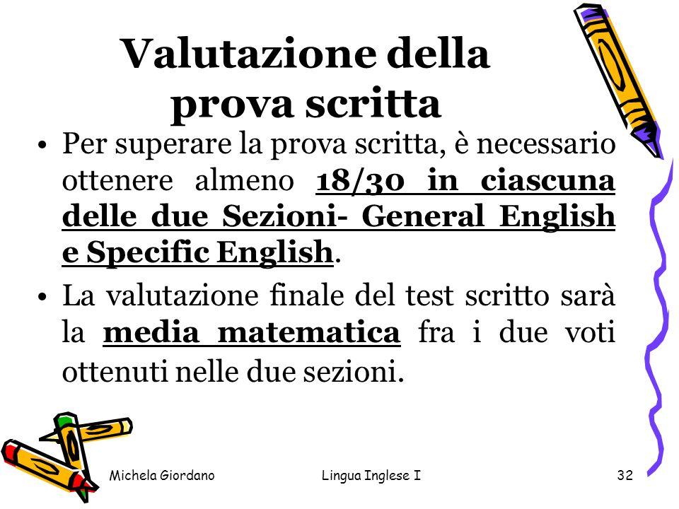 Michela GiordanoLingua Inglese I32 Valutazione della prova scritta Per superare la prova scritta, è necessario ottenere almeno 18/30 in ciascuna delle