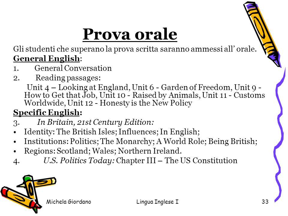 Michela GiordanoLingua Inglese I33 Prova orale Gli studenti che superano la prova scritta saranno ammessi all orale. General English: 1. General Conve