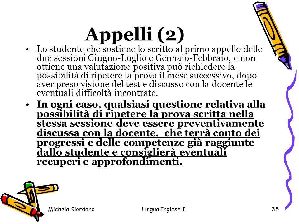 Michela GiordanoLingua Inglese I35 Appelli (2) Lo studente che sostiene lo scritto al primo appello delle due sessioni Giugno-Luglio e Gennaio-Febbrai