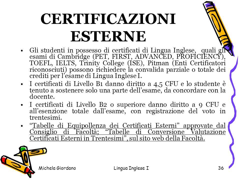 Michela GiordanoLingua Inglese I36 CERTIFICAZIONI ESTERNE Gli studenti in possesso di certificati di Lingua Inglese, quali gli esami di Cambridge (PET