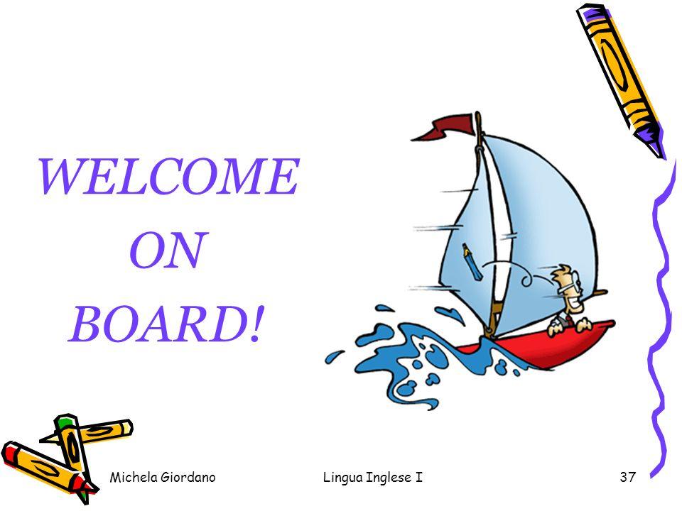 Michela GiordanoLingua Inglese I37 WELCOME ON BOARD!