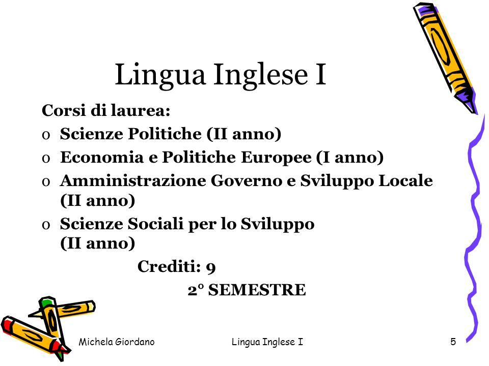 Michela GiordanoLingua Inglese I5 Corsi di laurea: oScienze Politiche (II anno) oEconomia e Politiche Europee (I anno) oAmministrazione Governo e Svil
