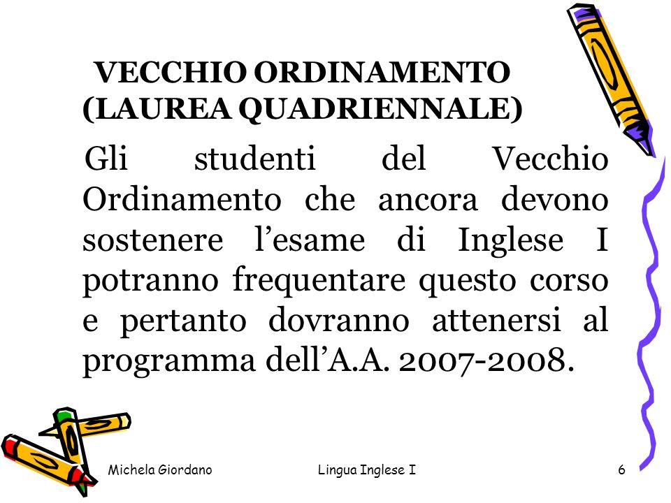 Michela GiordanoLingua Inglese I6 VECCHIO ORDINAMENTO (LAUREA QUADRIENNALE) Gli studenti del Vecchio Ordinamento che ancora devono sostenere lesame di