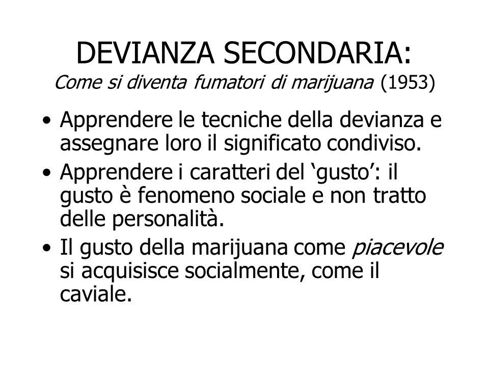 DEVIANZA SECONDARIA: Come si diventa fumatori di marijuana (1953) Il principiante diventerà consumatore quando imparerà a percepire gli effetti della marijuana così come sono attesi dal gruppo.
