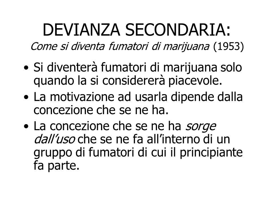 DEVIANZA SECONDARIA: Come si diventa fumatori di marijuana (1953) Si diventerà fumatori di marijuana solo quando la si considererà piacevole. La motiv