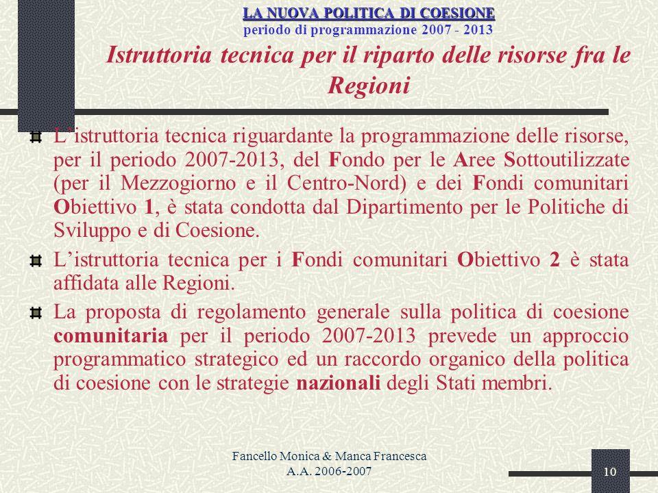 Fancello Monica & Manca Francesca A.A. 2006-200710 LA NUOVA POLITICA DI COESIONE LA NUOVA POLITICA DI COESIONE periodo di programmazione 2007 - 2013 I