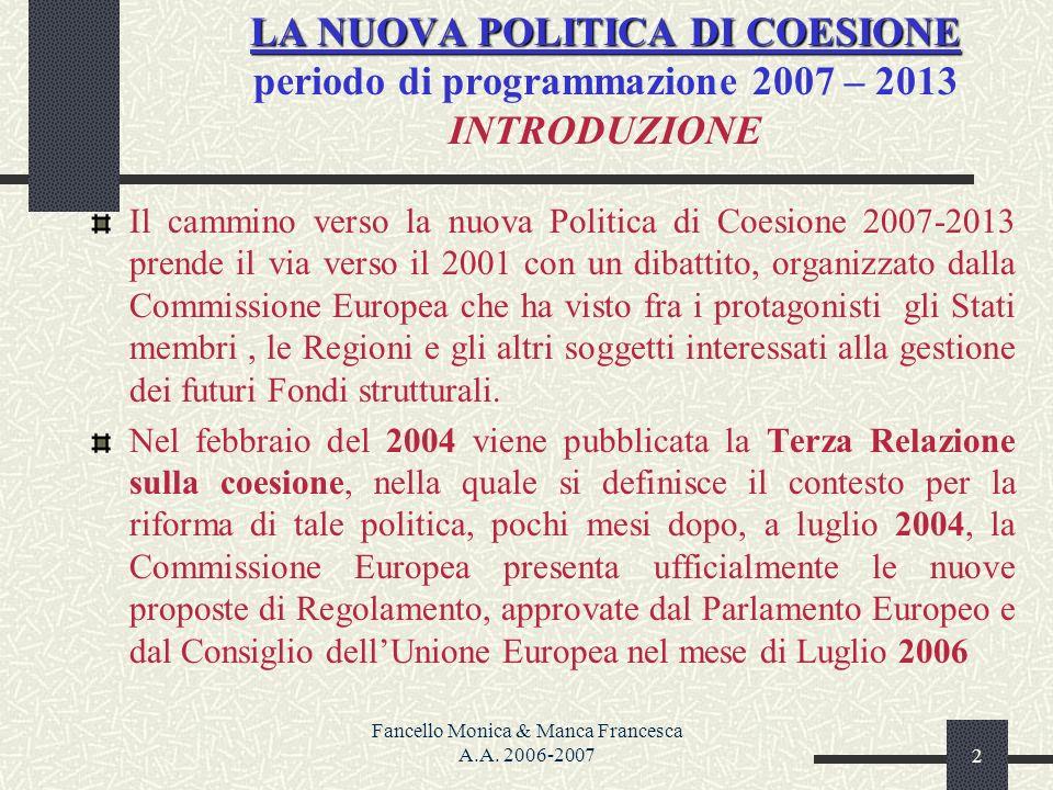 Fancello Monica & Manca Francesca A.A. 2006-20072 LA NUOVA POLITICA DI COESIONE LA NUOVA POLITICA DI COESIONE periodo di programmazione 2007 – 2013 IN