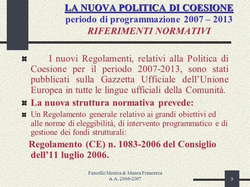 Fancello Monica & Manca Francesca A.A. 2006-20073 LA NUOVA POLITICA DI COESIONE LA NUOVA POLITICA DI COESIONE periodo di programmazione 2007 – 2013 RI