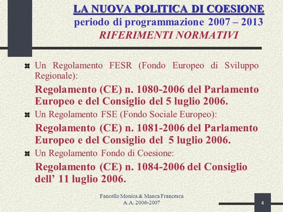 Fancello Monica & Manca Francesca A.A. 2006-20074 LA NUOVA POLITICA DI COESIONE LA NUOVA POLITICA DI COESIONE periodo di programmazione 2007 – 2013 RI
