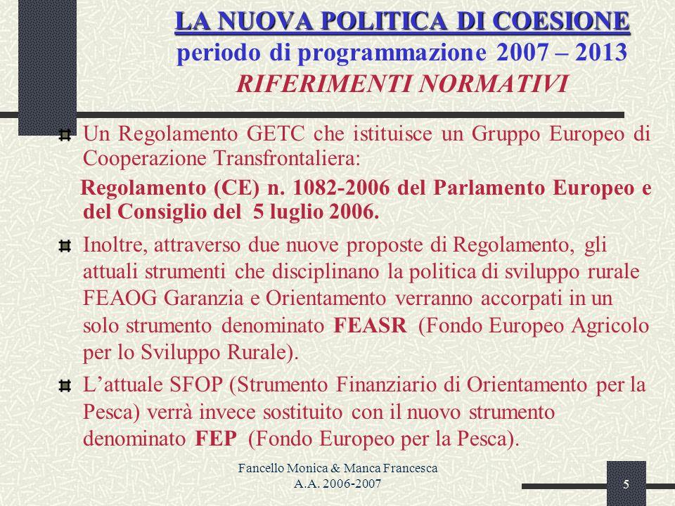 Fancello Monica & Manca Francesca A.A. 2006-20075 LA NUOVA POLITICA DI COESIONE LA NUOVA POLITICA DI COESIONE periodo di programmazione 2007 – 2013 RI