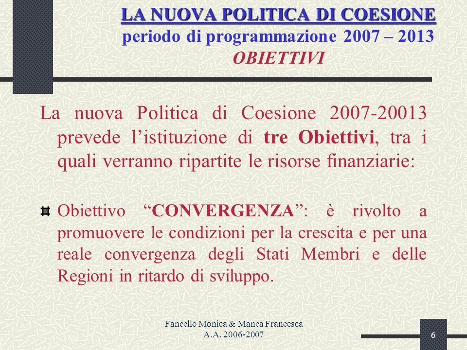 Fancello Monica & Manca Francesca A.A. 2006-20076 LA NUOVA POLITICA DI COESIONE LA NUOVA POLITICA DI COESIONE periodo di programmazione 2007 – 2013 OB