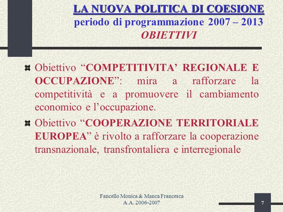 Fancello Monica & Manca Francesca A.A. 2006-20077 LA NUOVA POLITICA DI COESIONE LA NUOVA POLITICA DI COESIONE periodo di programmazione 2007 – 2013 OB