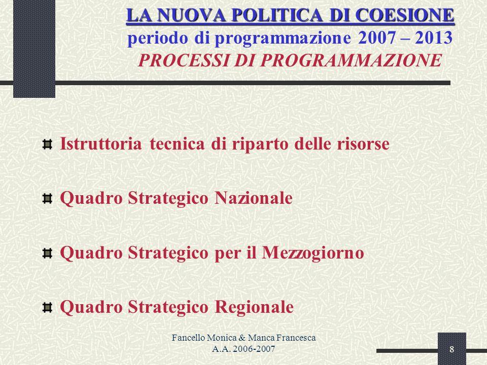Fancello Monica & Manca Francesca A.A. 2006-20078 LA NUOVA POLITICA DI COESIONE LA NUOVA POLITICA DI COESIONE periodo di programmazione 2007 – 2013 PR