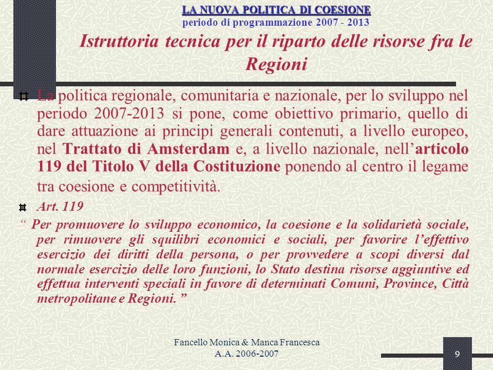 Fancello Monica & Manca Francesca A.A. 2006-20079 LA NUOVA POLITICA DI COESIONE LA NUOVA POLITICA DI COESIONE periodo di programmazione 2007 - 2013 Is