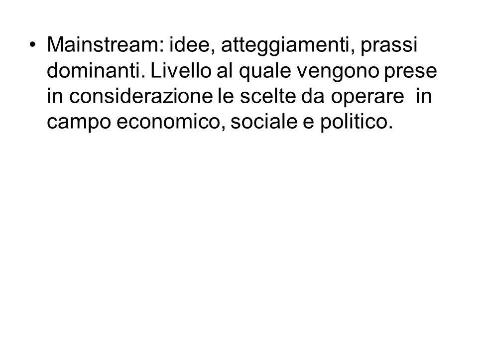 Mainstream: idee, atteggiamenti, prassi dominanti. Livello al quale vengono prese in considerazione le scelte da operare in campo economico, sociale e
