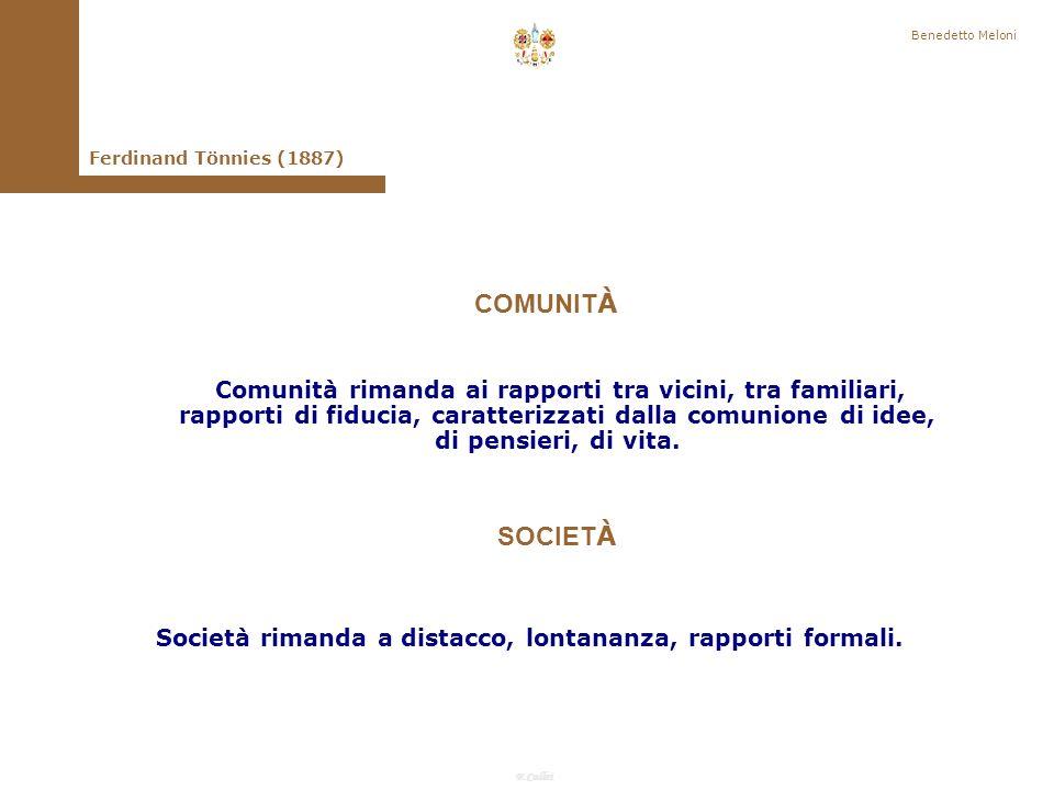 F.Callai Benedetto Meloni Ferdinand Tönnies (1887) In sostanza nel linguaggio corrente ogni convivenza confidenziale, intima, esclusiva viene intesa come vita di comunità; la società invece è il pubblico, è il mondo.