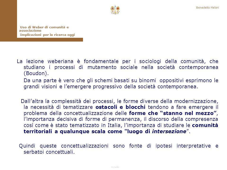 F.Callai Benedetto Meloni Quindi la questione decisiva per Weber sembra essere quella dei rapporti tra tradizione e modernità, tra comunità e associazione, non quella della trasformazione delluna nellaltra.