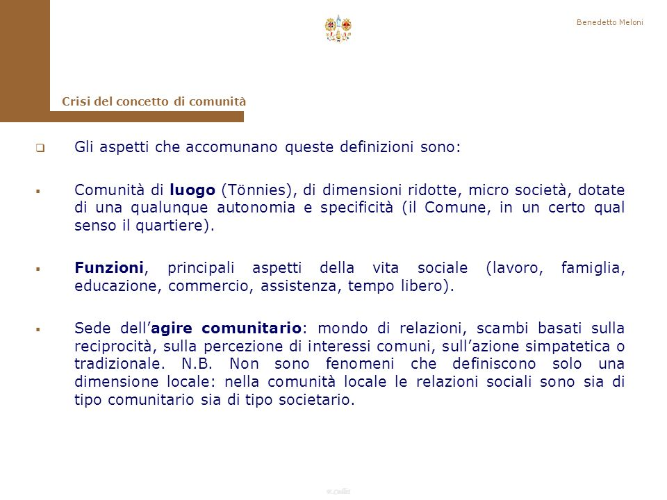 F.Callai Benedetto Meloni Comunità locale Anfossi Territorio definito, sistema socioeconomico allinterno del quale si svolgono funzioni, interazioni con lesterno senza perdere di specificità Gallino Territorio,gruppo di dimensioni ridotte.
