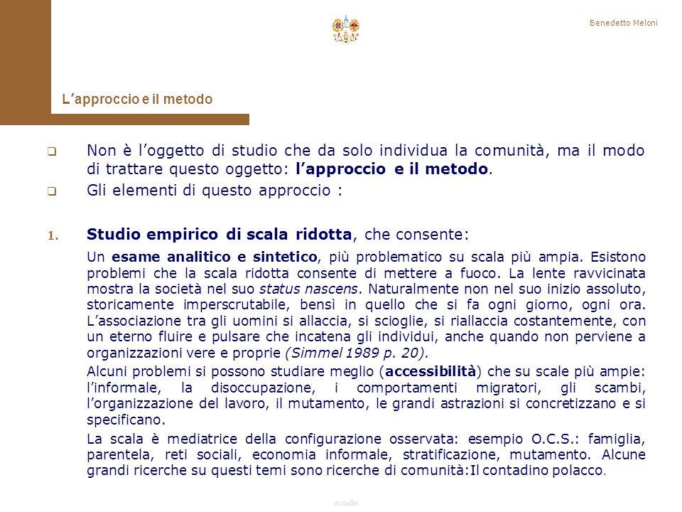 F.Callai Benedetto Meloni Gli aspetti che accomunano queste definizioni sono: Comunità di luogo (Tönnies), di dimensioni ridotte, micro società, dotate di una qualunque autonomia e specificità (il Comune, in un certo qual senso il quartiere).