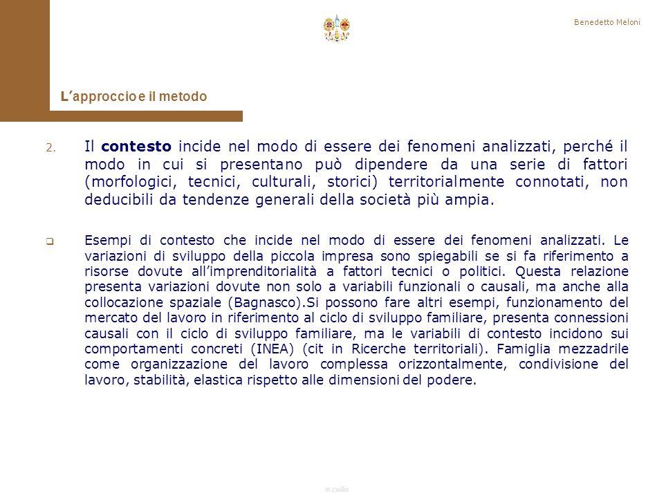 F.Callai Benedetto Meloni Non è loggetto di studio che da solo individua la comunità, ma il modo di trattare questo oggetto: lapproccio e il metodo.