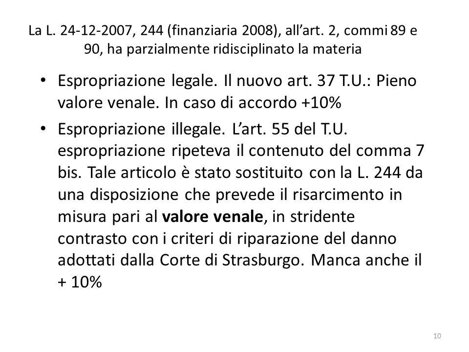 La L. 24-12-2007, 244 (finanziaria 2008), allart. 2, commi 89 e 90, ha parzialmente ridisciplinato la materia Espropriazione legale. Il nuovo art. 37
