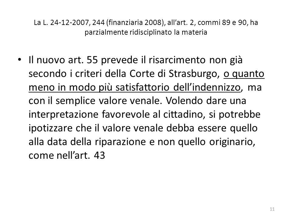La L. 24-12-2007, 244 (finanziaria 2008), allart. 2, commi 89 e 90, ha parzialmente ridisciplinato la materia Il nuovo art. 55 prevede il risarcimento