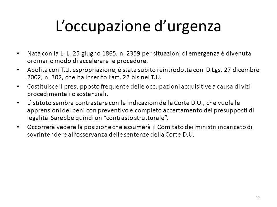 12 Loccupazione durgenza Nata con la L. L. 25 giugno 1865, n. 2359 per situazioni di emergenza è divenuta ordinario modo di accelerare le procedure. A