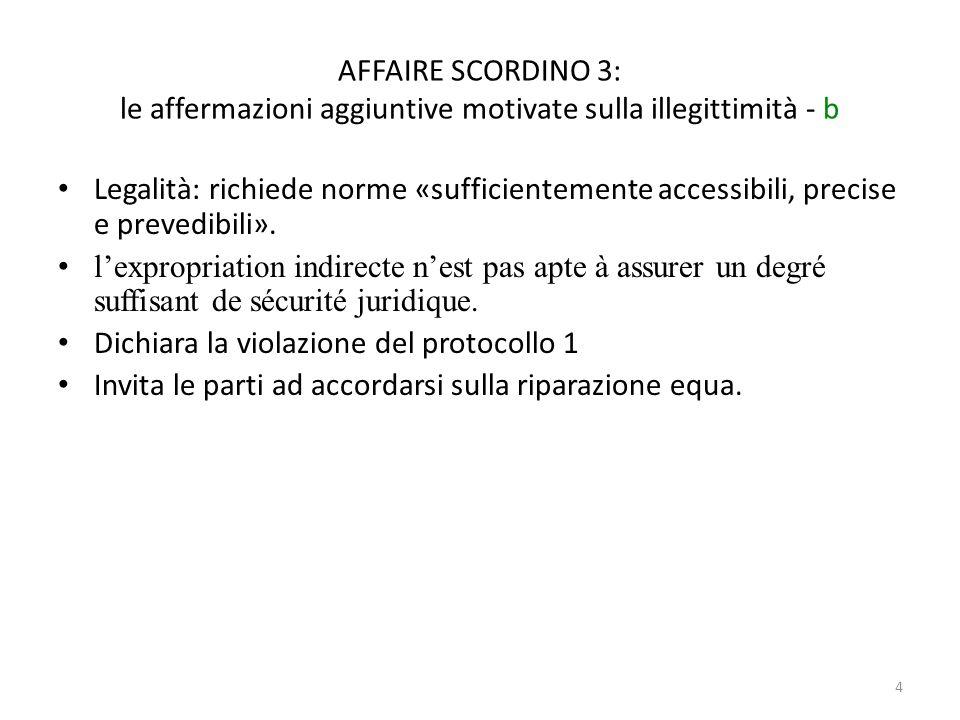 4 AFFAIRE SCORDINO 3: le affermazioni aggiuntive motivate sulla illegittimità - b Legalità: richiede norme «sufficientemente accessibili, precise e pr
