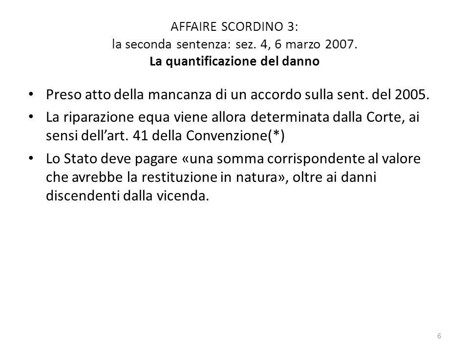 6 AFFAIRE SCORDINO 3: la seconda sentenza: sez. 4, 6 marzo 2007. La quantificazione del danno Preso atto della mancanza di un accordo sulla sent. del