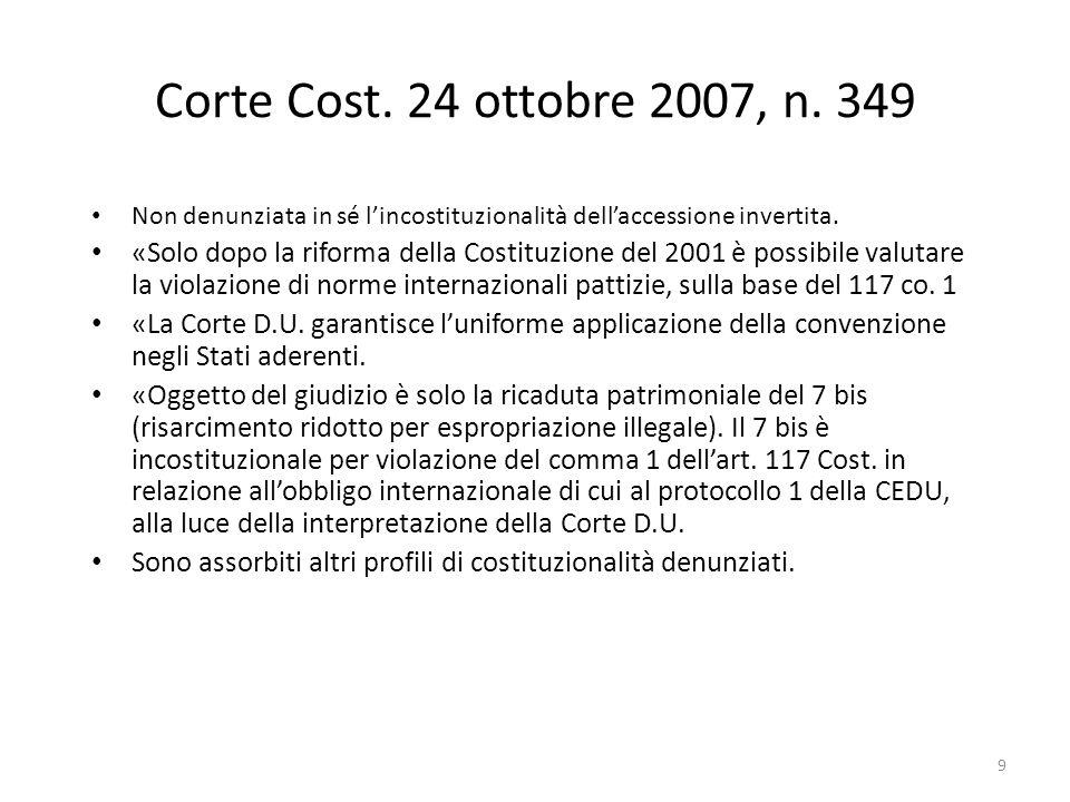 9 Corte Cost. 24 ottobre 2007, n. 349 Non denunziata in sé lincostituzionalità dellaccessione invertita. «Solo dopo la riforma della Costituzione del