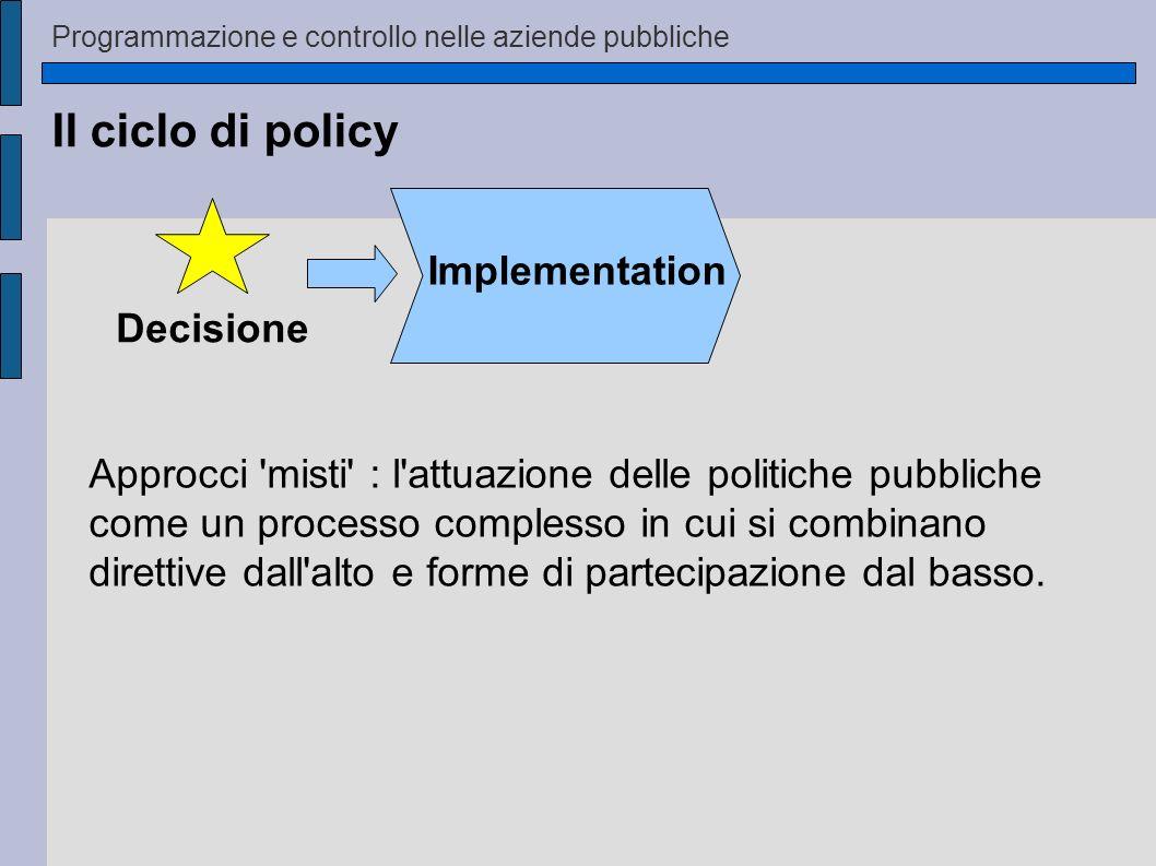 Il ciclo di policy Implementation Decisione Approcci 'misti' : l'attuazione delle politiche pubbliche come un processo complesso in cui si combinano d