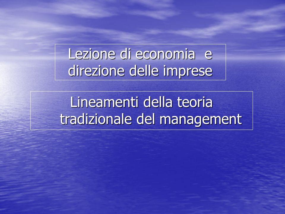 Lezione di economia e direzione delle imprese Lineamenti della teoria tradizionale del management
