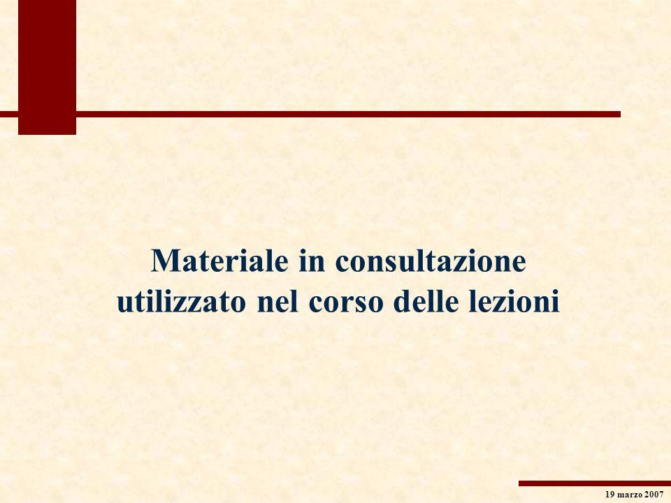 19 marzo 2007 Materiale in consultazione utilizzato nel corso delle lezioni