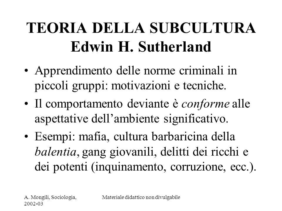 A. Mongili, Sociologia, 2002-03 Materiale didattico non divulgabile TEORIA DELLA SUBCULTURA Edwin H. Sutherland Apprendimento delle norme criminali in