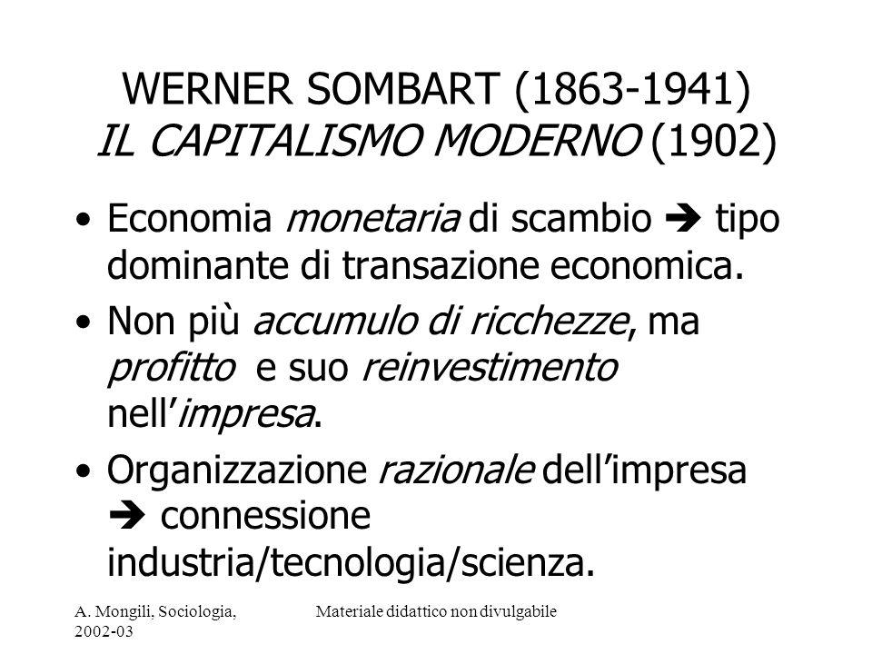 A. Mongili, Sociologia, 2002-03 Materiale didattico non divulgabile WERNER SOMBART (1863-1941) IL CAPITALISMO MODERNO (1902) Economia monetaria di sca