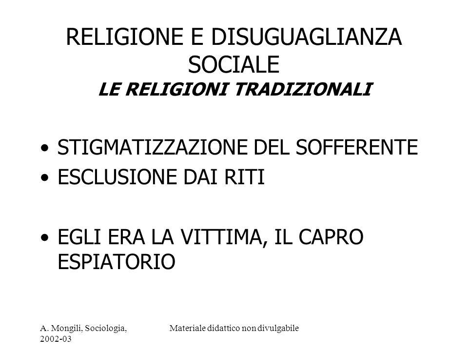 A. Mongili, Sociologia, 2002-03 Materiale didattico non divulgabile RELIGIONE E DISUGUAGLIANZA SOCIALE LE RELIGIONI TRADIZIONALI STIGMATIZZAZIONE DEL