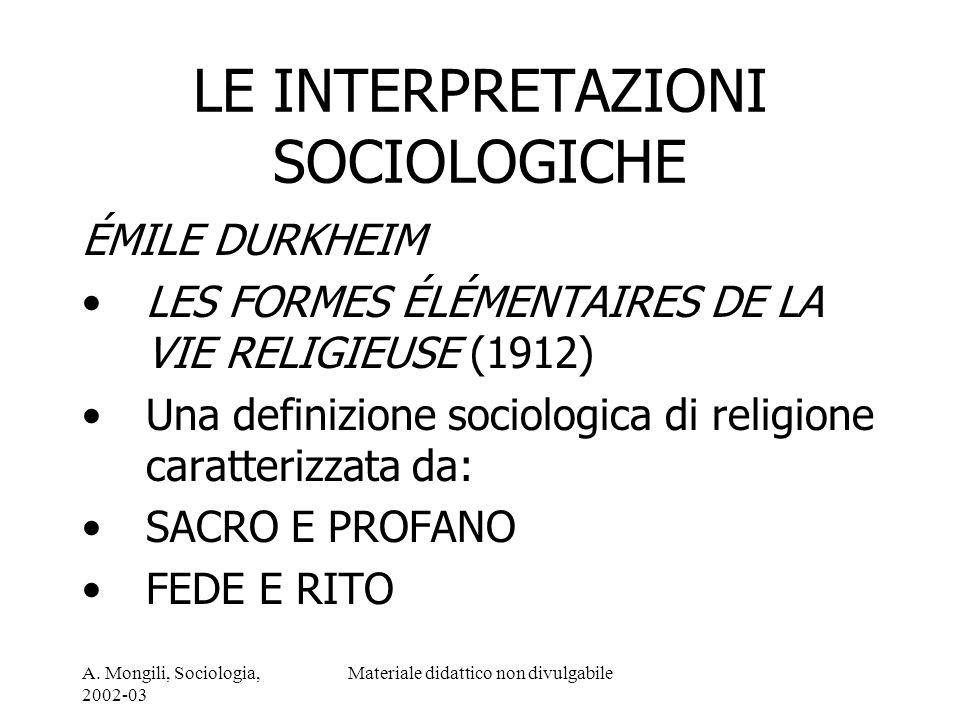 A. Mongili, Sociologia, 2002-03 Materiale didattico non divulgabile LE INTERPRETAZIONI SOCIOLOGICHE ÉMILE DURKHEIM LES FORMES ÉLÉMENTAIRES DE LA VIE R