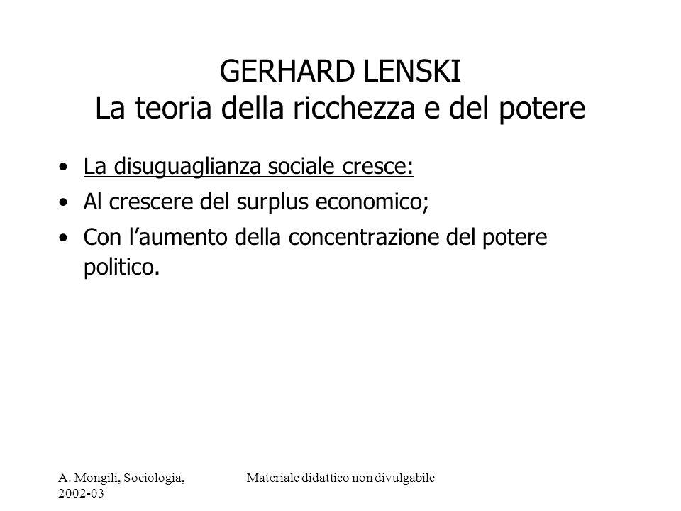 A. Mongili, Sociologia, 2002-03 Materiale didattico non divulgabile GERHARD LENSKI La teoria della ricchezza e del potere La disuguaglianza sociale cr