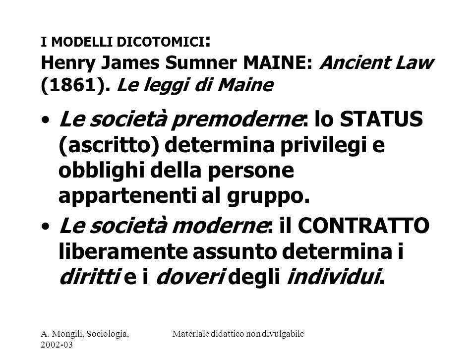 A. Mongili, Sociologia, 2002-03 Materiale didattico non divulgabile I MODELLI DICOTOMICI : Henry James Sumner MAINE: Ancient Law (1861). Le leggi di M